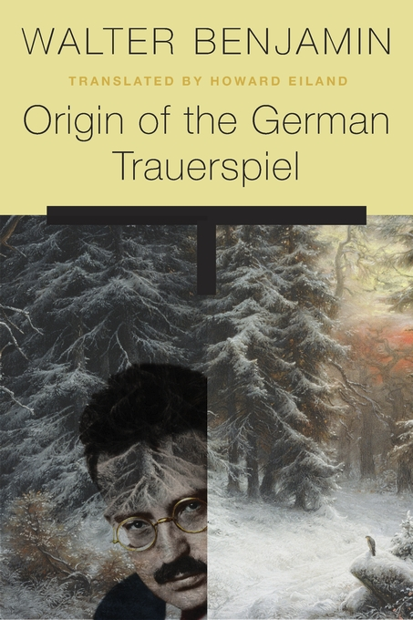 Cover: Origin of the German Trauerspiel, by Walter Benjamin, translated by Howard Eiland, from Harvard University Press