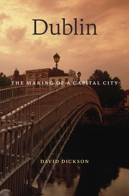 Cover: Dublin: The Making of a Capital City, from Harvard University Press
