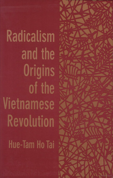 Cover: Radicalism and the Origins of the Vietnamese Revolution, from Harvard University Press