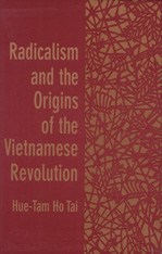 Cover: Radicalism and the Origins of the Vietnamese Revolution