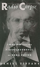Cover: Radio Corpse: Imagism and the Cryptaesthetic of Ezra Pound