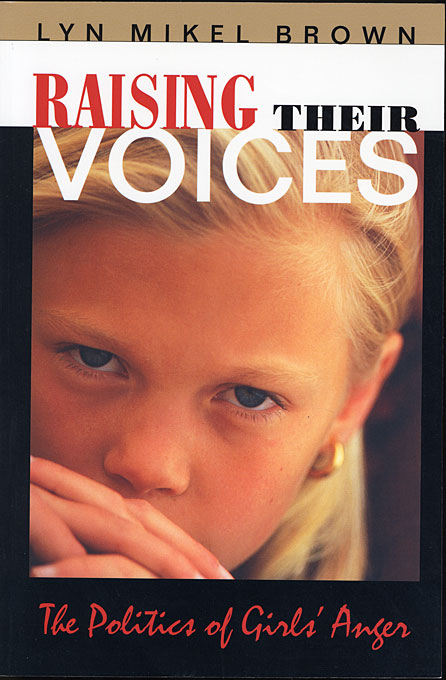 Cover: Raising Their Voices: The Politics of Girls' Anger, from Harvard University Press