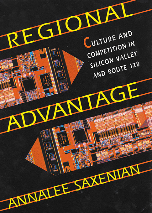 Cover: Regional Advantage: Culture and Competition in Silicon Valley and Route 128, from Harvard University Press