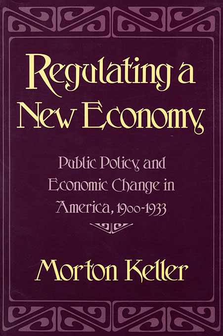 Cover: Regulating a New Economy: Public Policy and Economic Change in America, 1900–1933, from Harvard University Press