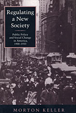 Cover: Regulating a New Society: Public Policy and Social Change in America, 1900-1933