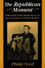 Cover: The Republican Moment: Struggles for Democracy in Nineteenth-Century France