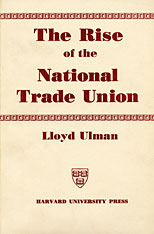 Cover: The Rise of the National Trade Union: The Development and Significance of Its Structure, Governing Institutions, and Economic Policies, Second Edition