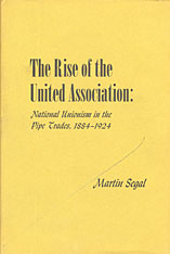 Cover: The Rise of the United Association: National Unionism in the Pipe Trades, 1884-1924