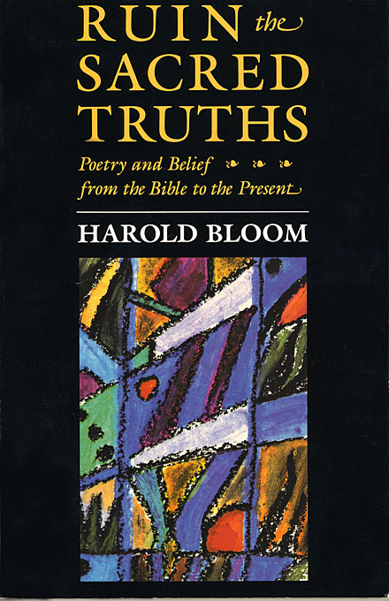Cover: Ruin the Sacred Truths: Poetry and Belief from the Bible to the Present, from Harvard University Press