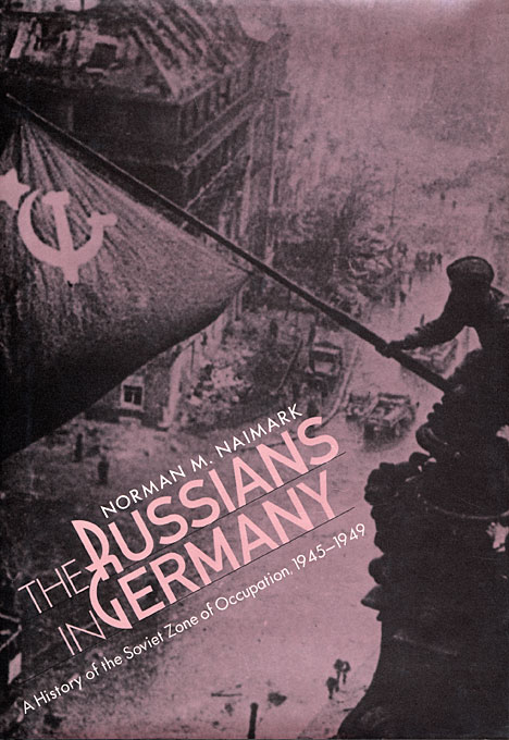 Cover: The Russians in Germany: A History of the Soviet Zone of Occupation, 1945-1949, from Harvard University Press