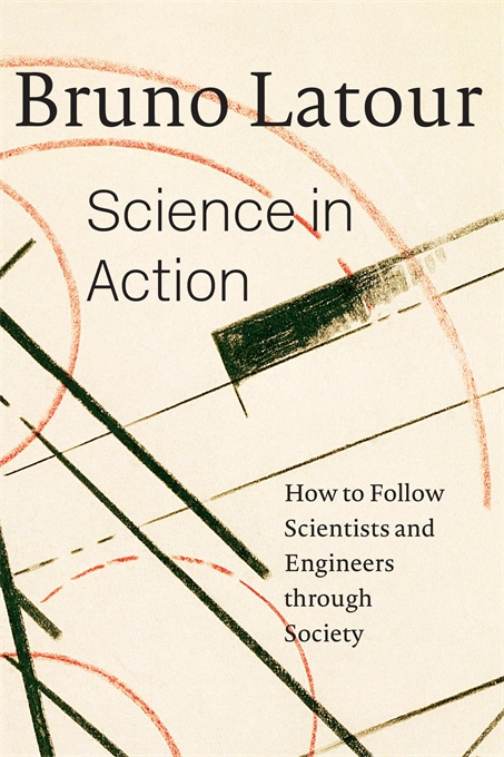 Cover: Science in Action: How to Follow Scientists and Engineers through Society, from Harvard University Press