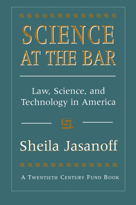 Cover: Science at the Bar: Law, Science, and Technology in America, from Harvard University Press
