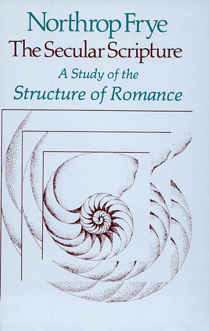 Cover: The Secular Scripture: A Study of the Structure of Romance, from Harvard University Press