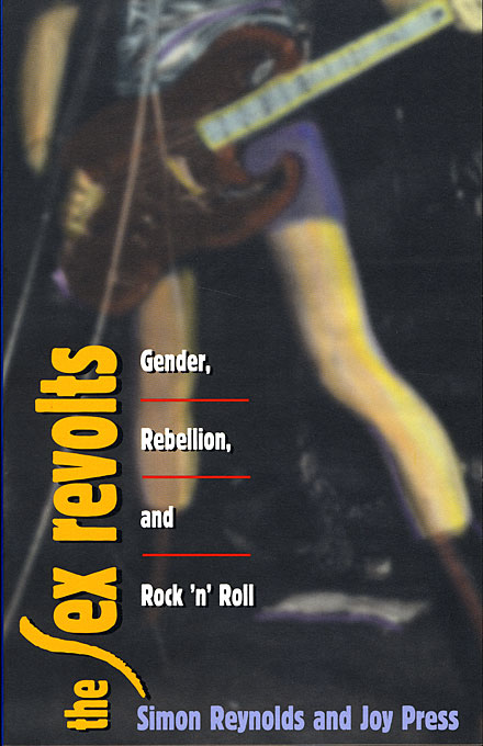Cover: The Sex Revolts: Gender, Rebellion, and Rock 'n' Roll, from Harvard University Press
