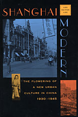 Cover: Shanghai Modern: The Flowering of a New Urban Culture in China, 1930–1945