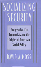 Cover: Socializing Security: Progressive-Era Economists and the Origins of American Social Policy