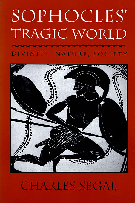 Cover: Sophocles' Tragic World: Divinity, Nature, Society, from Harvard University Press