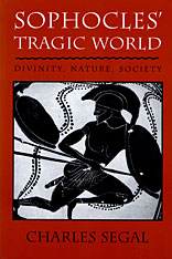 Cover: Sophocles' Tragic World: Divinity, Nature, Society