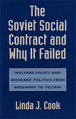 Cover: The Soviet Social Contract and Why It Failed: Welfare Policy and Workers' Politics from Brezhnev to Yeltsin