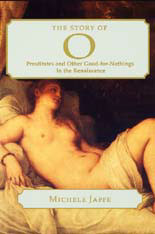 Cover: The Story of 0: Prostitutes and Other Good-for-Nothings in the Renaissance