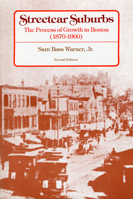 Cover: Streetcar Suburbs: The Process of Growth in Boston, 1870–1900, Second Edition, from Harvard University Press
