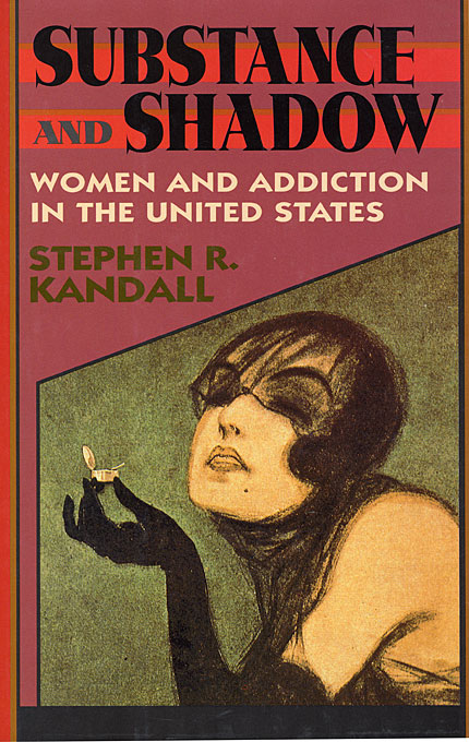 Cover: Substance and Shadow: Women and Addiction in the United States, from Harvard University Press