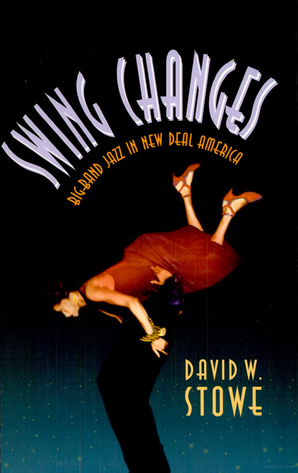 Cover: Swing Changes: Big-Band Jazz in New Deal America, from Harvard University Press