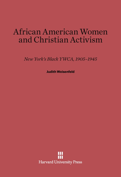 Cover: African American Women and Christian Activism: New York's Black YWCA, 1905-1945, from Harvard University Press