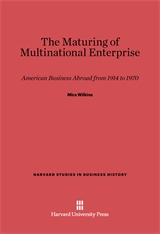 Cover: The Maturing of Multinational Enterprise: American Business Abroad from 1914 to 1970