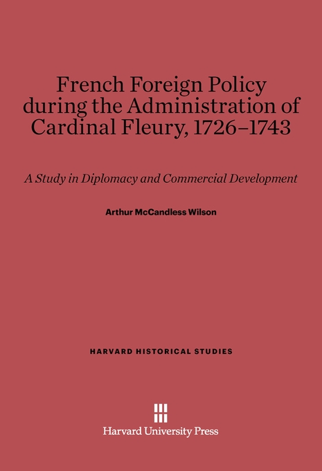 Cover: French Foreign Policy during the Administration of Cardinal Fleury, 1726–1743: A Study in Diplomacy and Commercial Development, from Harvard University Press