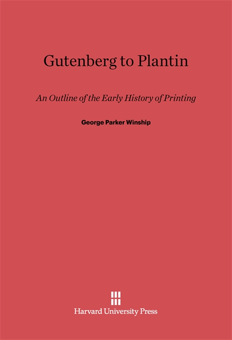 Cover: Gutenberg To Plantin: An Outline of the Early History of Printing, from Harvard University Press