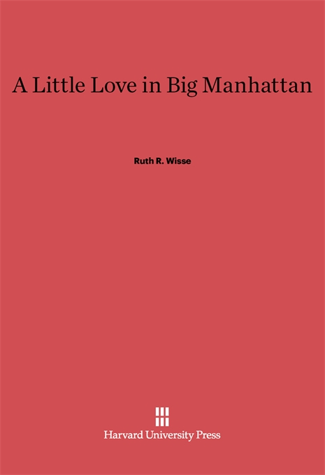 Cover: A Little Love in Big Manhattan: Two Yiddish Poets, from Harvard University Press