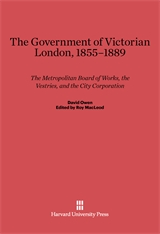 Cover: The Government of Victorian London, 1855-1889: The Metropolitan Board of Works, the Vestries, and the City Corporation