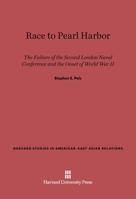 Cover: Race to Pearl Harbor: The Failure of the Second London Naval Conference and the Onset of World War II, from Harvard University Press