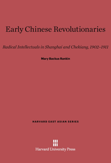 Cover: Early Chinese Revolutionaries: Radical Intellectuals in Shanghai and Chekiang, 1902–1911, from Harvard University Press