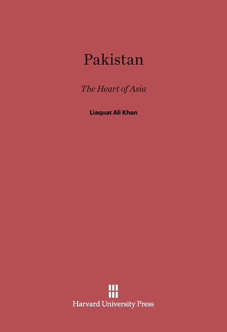 Cover: Pakistan: The Heart of Asia, Speeches in the United States and Canada, May and June, 1950 by the Prime Minister of Pakistan, from Harvard University Press