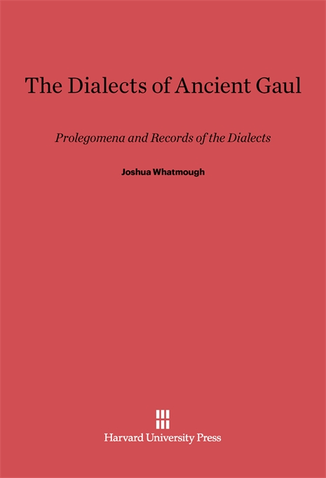 Cover: The Dialects of Ancient Gaul: Prolegomena and Records of the Dialects, from Harvard University Press