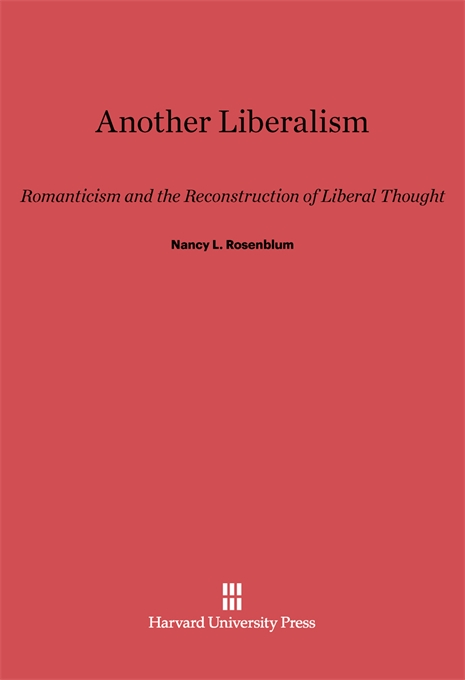 Cover: Another Liberalism: Romanticism and the Reconstruction of Liberal Thought, from Harvard University Press