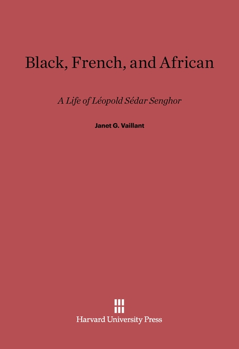 Cover: Black, French, and African: A Life of Léopold Sédar Senghor, from Harvard University Press