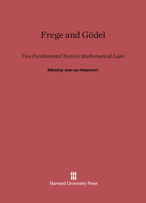 Cover: Frege and Gödel: Two Fundamental Texts in Mathematical Logic, from Harvard University Press