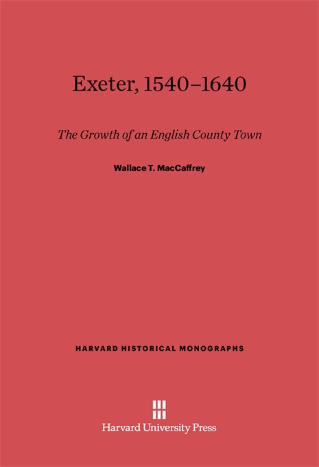 Cover: Exeter, 1540-1640: The Growth of an English County Town, Revised Edition, from Harvard University Press