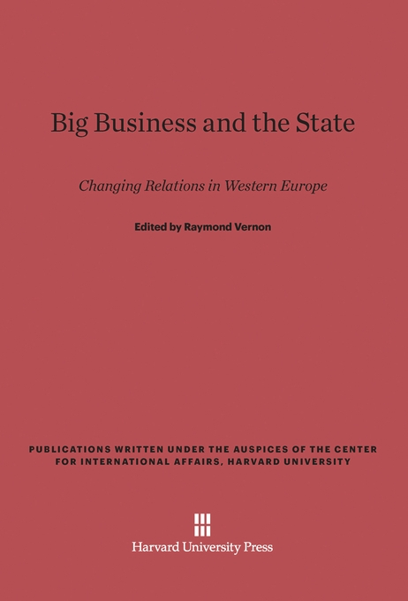 Cover: Big Business and the State: Changing Relations in Western Europe, from Harvard University Press