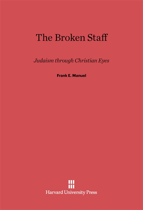Cover: The Broken Staff: Judaism through Christian Eyes, from Harvard University Press