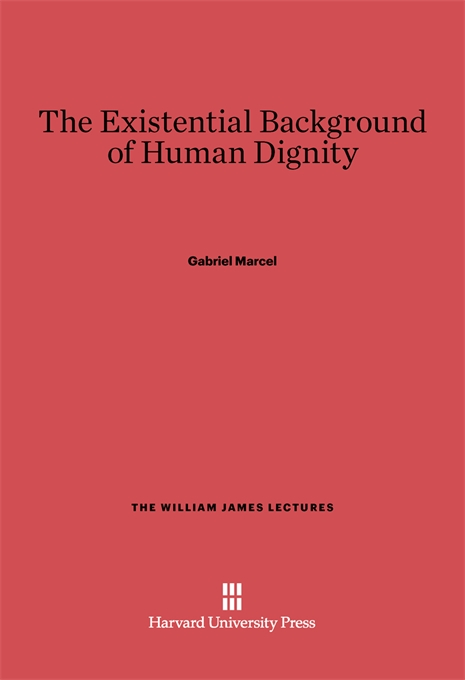Cover: The Existential Background of Human Dignity, from Harvard University Press