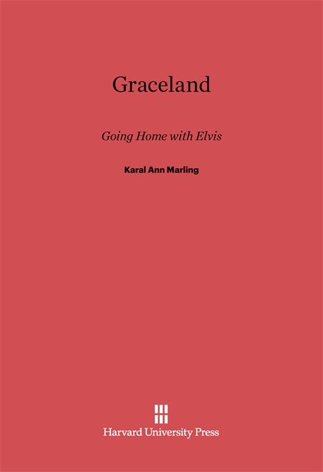 Cover: Graceland: Going Home with Elvis, from Harvard University Press
