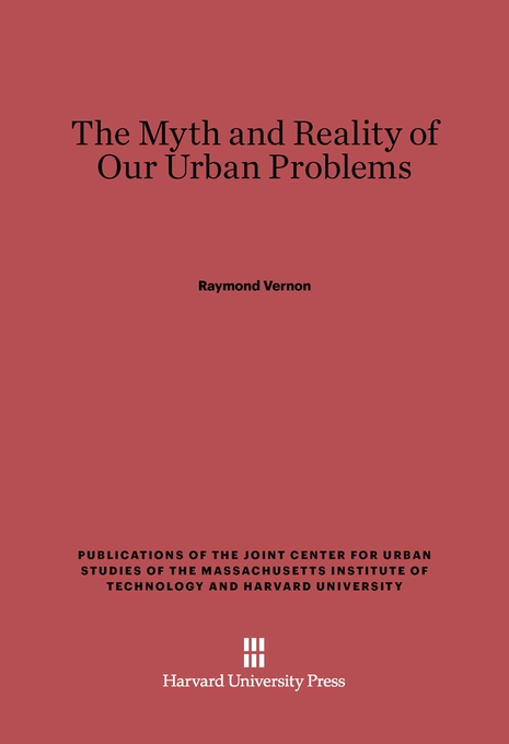 Cover: The Myth and Reality of Our Urban Problems, from Harvard University Press