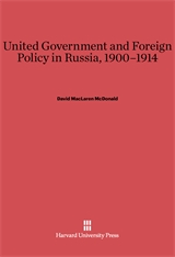 Cover: United Government and Foreign Policy in Russia, 1900–1914