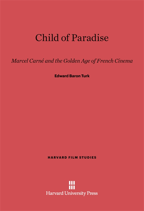 Cover: Child of Paradise: Marcel Carné and the Golden Age of French Cinema, from Harvard University Press