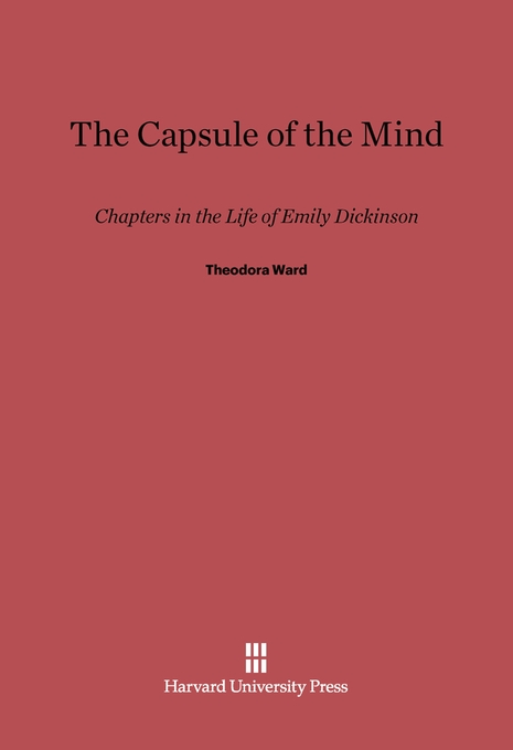 Cover: The Capsule of the Mind: Chapters in the Life of Emily Dickinson, from Harvard University Press