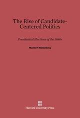 Cover: The Rise of Candidate-Centered Politics in E-DITION